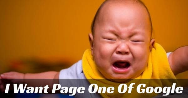 I want page one of Google