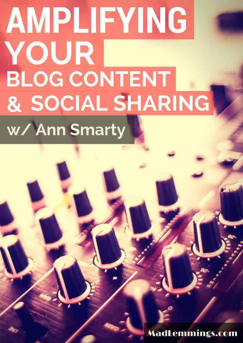 Amplify your blog content and social sharing with Ann Smarty