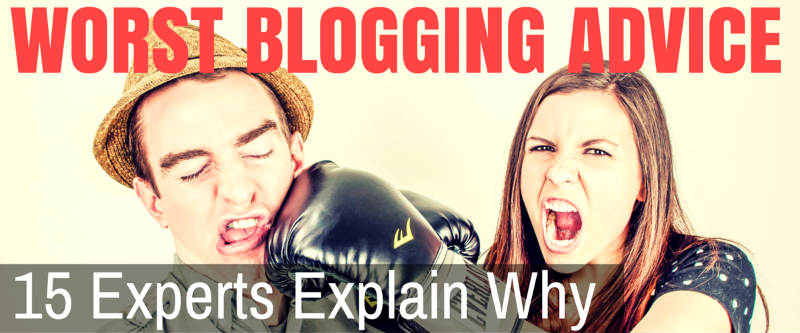 15 Experts Share their WORST Blogging Advice