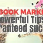 Facebook Marketing: 12 Powerful Tips for Guaranteed Success