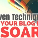 7 Techniques To Make Your Blog Posts Soar