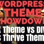 X Theme vs Divi vs Thrive Themes