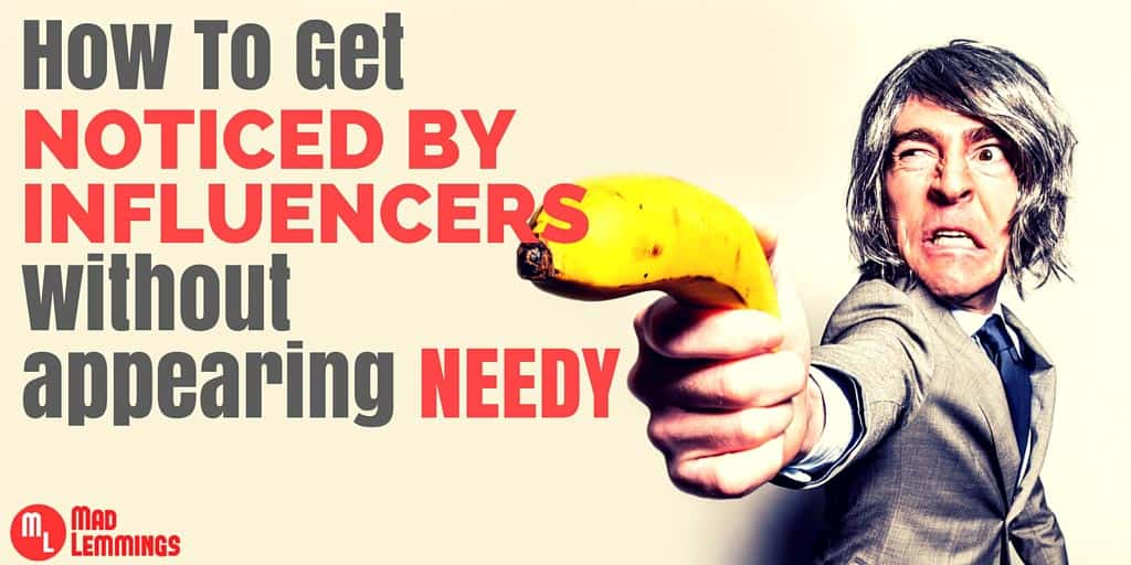 Get Noticed By Influencers Without Looking Needy
