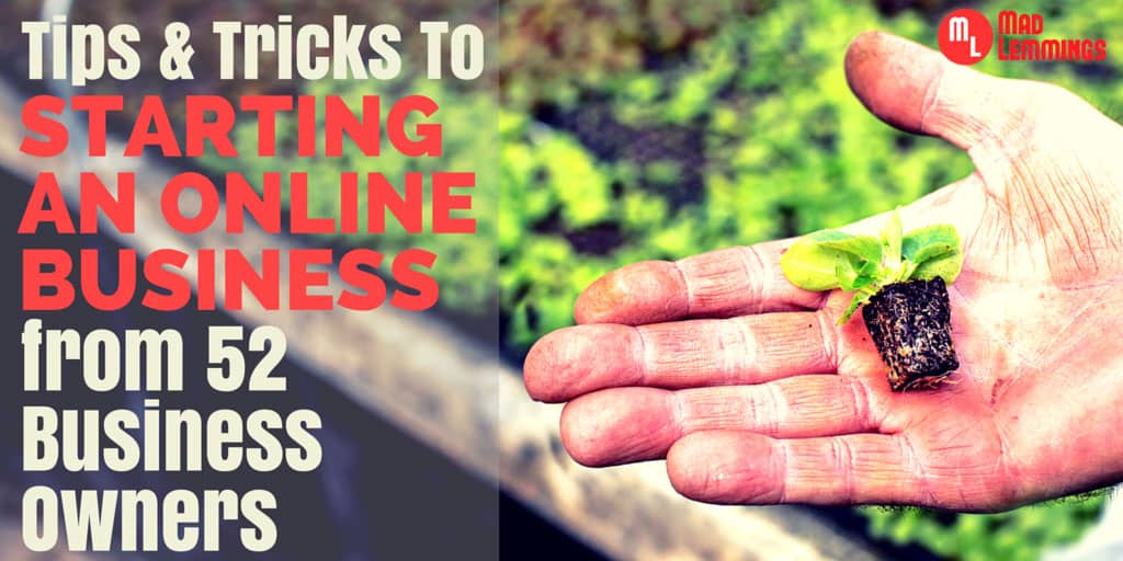 Learn from 52 Business Owners some of the best tips and tricks to starting an online business