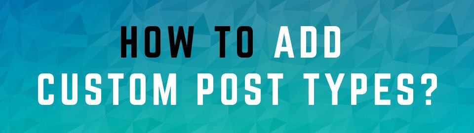 How To Create Custom Post Types