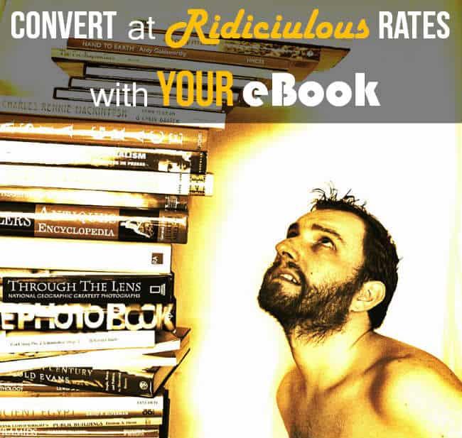 convert ridiciulous rates with your ebook