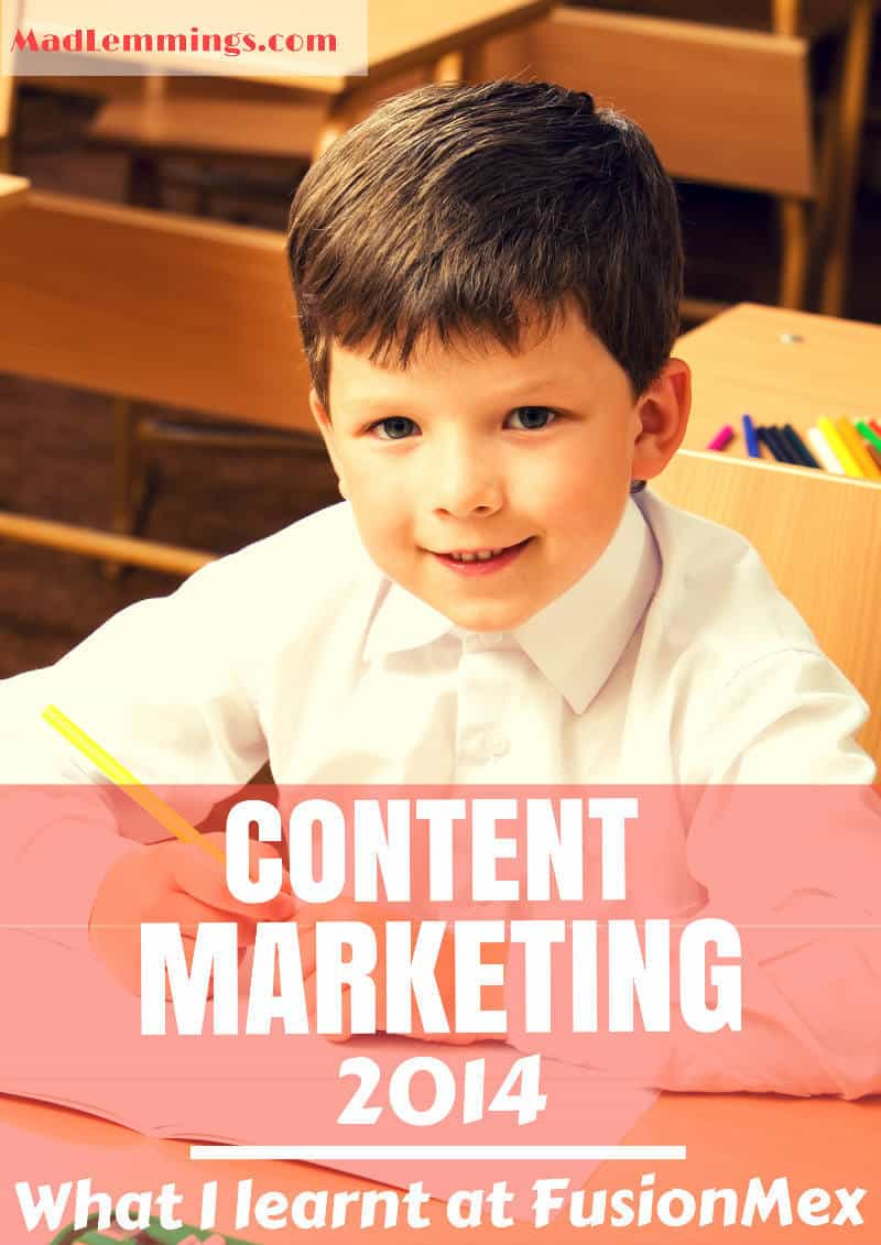 Content Marketing 2014 - What I learnt at Fusionmex