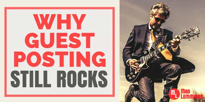 Why Guest Posting Is Not Dead - And Why It Still Rocks!