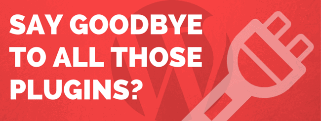 Say Goodbye to all those plugins