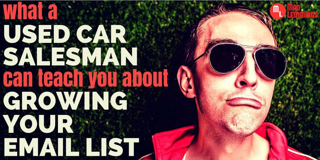 What A Used Car Salesman can Teach You About Building Your List