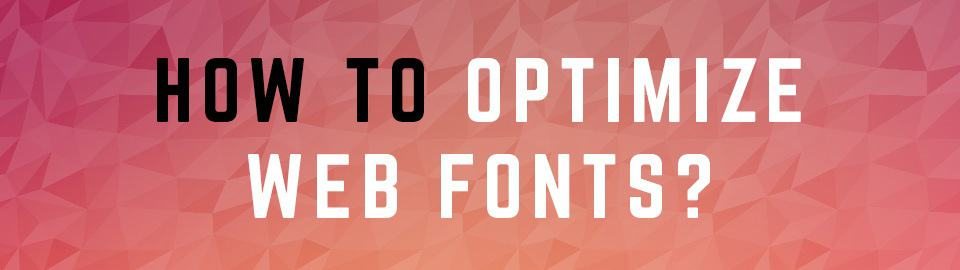 How TO Optimize Web Fonts